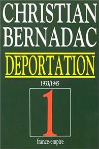 Déportation. Tome 1 : 1933-1945 par Christian Bernadac