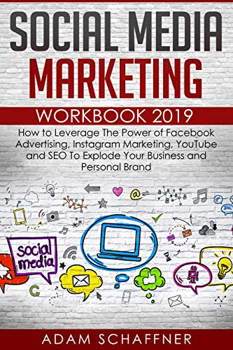 Social Media Marketing Workbook #2019-2020: How to Leverage The Power of Facebook Advertising, Instagram Marketing, YouTube and SEO To Explode Your Business and Personal Brand (Best Social Media To Promote Your Business)