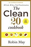Download The Clean 20 Cook Book: 20 Foods, 20 Days, Total Transformation (Robin May) in PDF ePUB Free Online