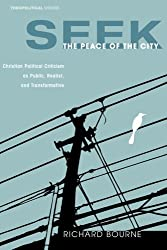 Seek the Peace of the City: Christian Political Criticism as Public, Realist, and Transformative (Theopolitical Visions) (Volume 5)
