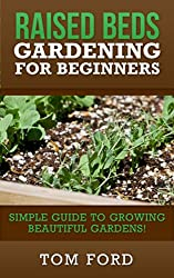Raised Bed Gardening for Beginners: Simple Guide to Growing Beautiful Gardens!
