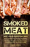 Smoked Meat!                        Not Your Everyday BBQ!                                                ONLY Not Your Everyday BBQ RECIPES   Where there is a smoke, there is a flavor. With white smoke, you can boost ...