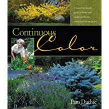 Continuous Color A Month-by-Month Guide to Shrubs and Small Trees for the Continuous Bloom Garden