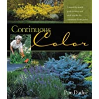 Continuous Color: A Month-by-Month Guide to Shrubs and Small Trees for the Continuous Bloom Garden