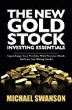 The New Gold Stock Investing Essentials, Michael Swanson, 150060092X