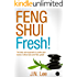 Feng Shui Fresh! The effortless new formula to make your home or office look and FEEL great! (Feng Shui for beginners made easy)