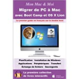 Migrer de PC à Mac avec Boot Camp et OS X Lion : Double boot OS X Lion et Windows 7 (Mon Mac & Moi t. 62) (French Edition)