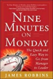 Nine Minutes on Monday: The Quick and Easy Way to Go From Manager to Leader (Business Books)