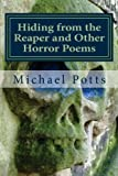 Hiding from the Reaper and Other Horror Poems, Michael Potts, 1490451633