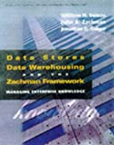Data Stores, Data Warehousing, and the Zachman Framework: Managing Enterprise Knowledge (McGraw-Hill Series on Data Warehousing and Data Management)