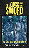 The Cross and the Sword, Perry Mcmullin, 147594246X