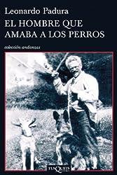 El hombre que amaba a los perros (Coleccion Andanzas) (Spanish Edition)