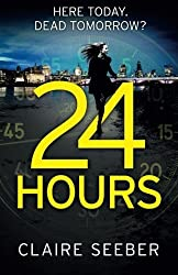 24 Hours: An intense, suspenseful psychological thriller by Claire Seeber (2015-10-06)