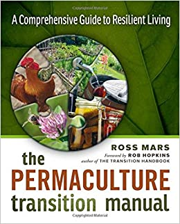 The Permaculture Transition Manual: A Comprehensive Guide To Resilient  Living: Ross Mars, Simone Willis, Rob Hopkins: 9780865718357: Amazon.com:  Books