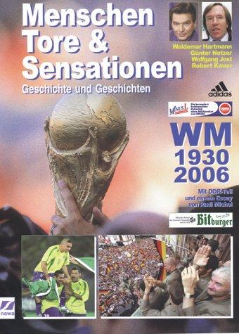 Menschen, Tore & Sensationen. Geschichte und Geschichten. WM 1930-2006