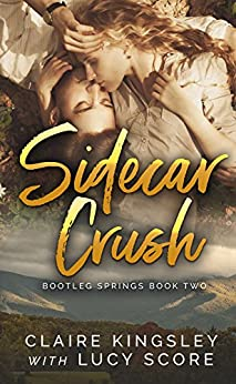 Sidecar Crush (Bootleg Springs Book 2) by [Kingsley, Claire, Score, Lucy]