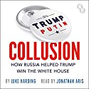 Collusion: How Russia Helped Trump Win the White House Audiobook by Luke Harding Narrated by Jonathan Aris
