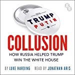 Collusion: How Russia Helped Trump Win the White House | Luke Harding
