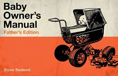 baby owner s manual fathers edition steve bedwell 9781921878428 rh amazon com Manual Book Itzbeen Manual