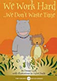 Golden Rules Animal Stories: We Work Hard (Size A5): We Don't Waste Time (Golden Rules S.)