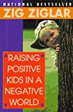 Raising Positive Kids in a Negative World, Zig Ziglar, 034541022X