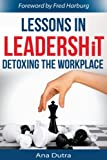 Lessons In LeadershiT: Detoxing the Workplace