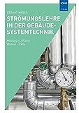 Strömungslehre in der Gebäudesystemtechnik: Heizung · Lüftung · Wasser · Kälte