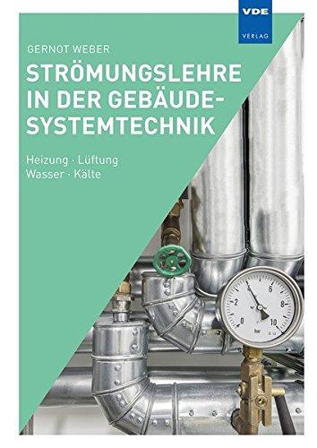 Strömungslehre In Der Gebäudesystemtechnik  Heizung · Lüftung · Wasser · Kälte
