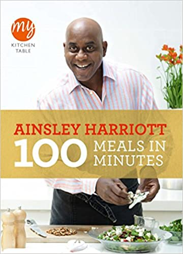 100 Meals In Minutes My Kitchen Table Harriott Ainsley 9781849901505 Amazon Com Books
