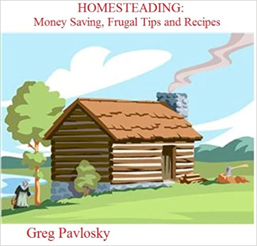 HOMESTEADING: Money Saving, Frugal Tips and Recipes (Homesteading Series Book 2)