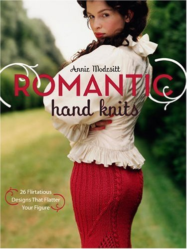 (Romantic Hand Knits: 26 Flirtatious Designs That Flatter Your Figure)
