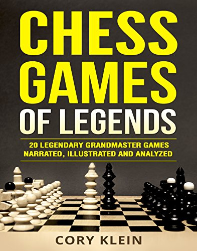 Chess Games of Legends: 20 Legendary Grandmaster Games Narrated, Illustrated, and Analyzed (English Edition)
