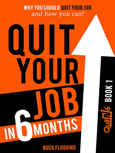 Quit Your Job in 6 Months: Why You Should Quit Your Job and How You Can!