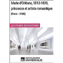 Marie d'Orléans, 1813-1839, princesse et artiste romantique (Paris - 2008): Les Fiches Exposition d'Universalis (French Edition)