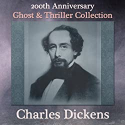 Charles Dickens 200th Anniversary Ghost & Thriller Collection