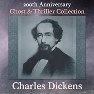 Charles Dickens 200th Anniversary Ghost & Thriller Collection Audiobook