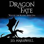 Dragon Fate: War of the Blades, 1 | J.D. Hallowell