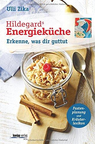 Hildegards Energieküche: Erkenne, was dir guttut Plus:2 Wochen Fasten nach Hildegard