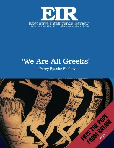 'We Are All Greeks': Executive Intelligence Review; Volume 42, Issue 26