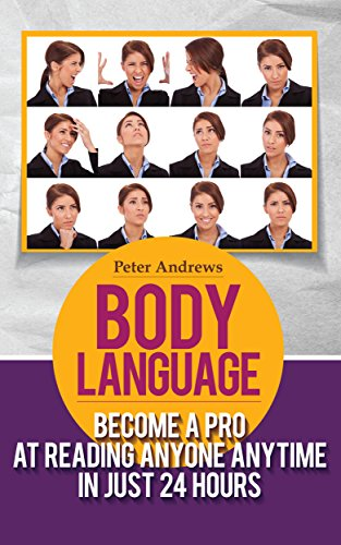 BODY LANGUAGE: Become a Pro at Reading Anyone Anytime in Just 24 hours(Body Language books and Mind Hack Books): Nonverbal, Communication, Relationships, Charisma, Self Esteem, Communication Skills