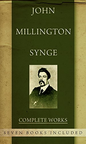 J.M. Synge, The Complete Works: (Seven Books Included)
