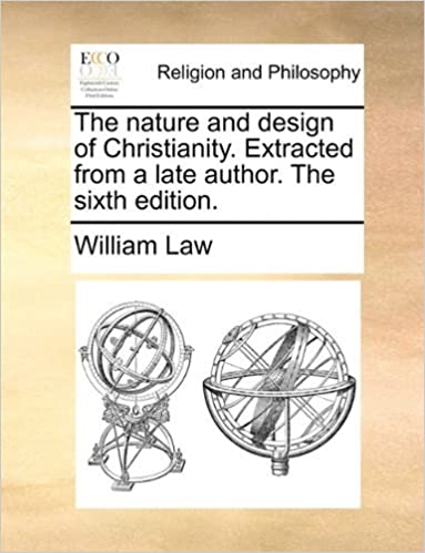 The nature and design of Christianity. Extracted from a late author. The sixth edition. by William Law (2010-05-29)