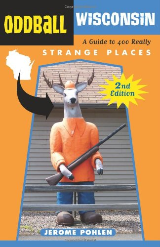 Oddball Wisconsin: A Guide to 400 Really Strange Places (Oddball series)