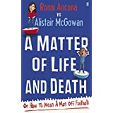 A Matter of Life and Death: Or How to Wean A Man off Footballby Alistair McGowan
