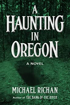 A Haunting In Oregon (The River Book 2) by [Richan, Michael]