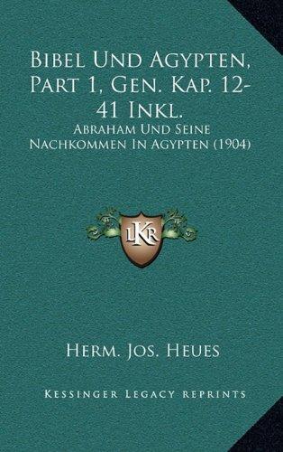 Download Bibel Und Agypten, Part 1, Gen. Kap. 12-41 Inkl.: Abraham Und Seine Nachkommen In Agypten (1904) (German Edition) ebook