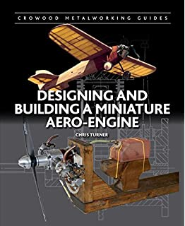 Designing And Building A Miniature Aero Engine Crowood Metalworking Guides