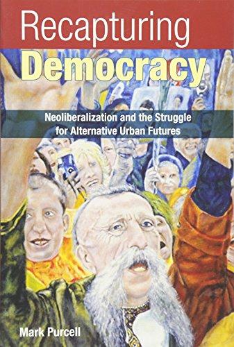 Recapturing Democracy: Neoliberalization and the Struggle for Alternative Urban Futures