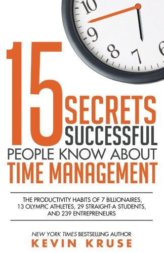 15 Secrets Successful People Know About Time Management: The Productivity Habits of 7 Billionaires, 13 Olympic Athletes, 29 Straight-A Students, and 239 Entrepreneurs [Kevin Kruse] (Tapa Blanda)