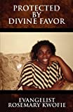 Protected by Divine Favor, Evangelist Rosemary Kwofie, 1451222475